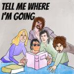 Tell Me Where I'm Going